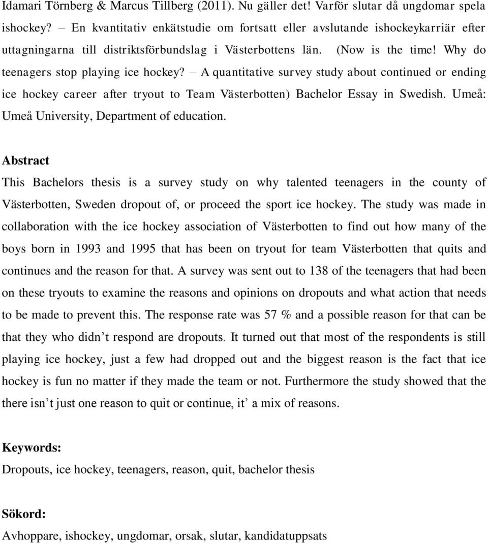 A quantitative survey study about continued or ending ice hockey career after tryout to Team Västerbotten) Bachelor Essay in Swedish. Umeå: Umeå University, Department of education.