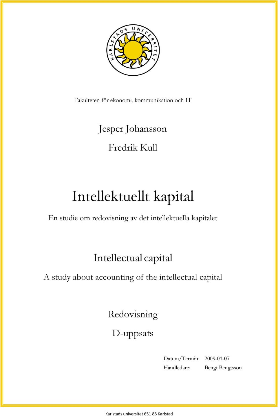 Intellectual capital A study about accounting of the intellectual capital Redovisning