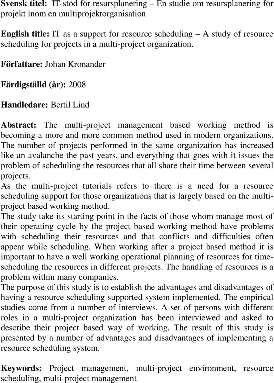 Författare: Johan Kronander Färdigställd (år): 2008 Handledare: Bertil Lind Abstract: The multi-project management based working method is becoming a more and more common method used in modern