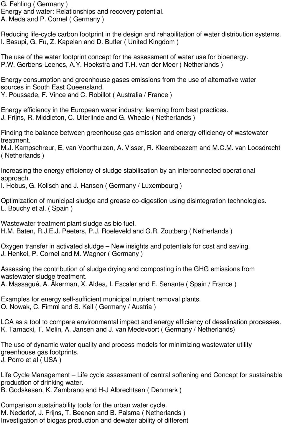 Butler ( United Kingdom ) The use of the water footprint concept for the assessment of water use for bioenergy. P.W. Gerbens-Leenes, A.Y. Ho