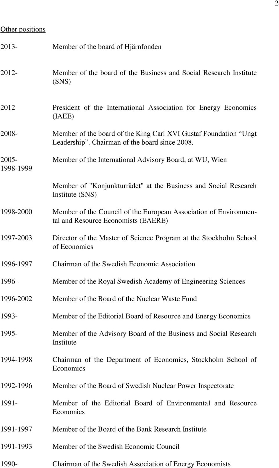 "Member of the International Advisory Board, at WU, Wien Member of ""Konjunkturrådet"" at the Business and Social Research Institute (SNS) 1998-2000 Member of the Council of the European Association of"