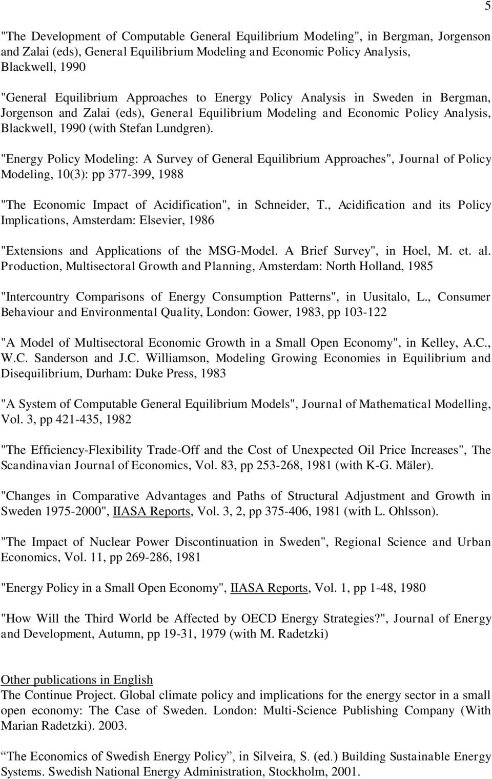"""Energy Policy Modeling: A Survey of General Equilibrium Approaches"", Journal of Policy Modeling, 10(3): pp 377-399, 1988 ""The Economic Impact of Acidification"", in Schneider, T."