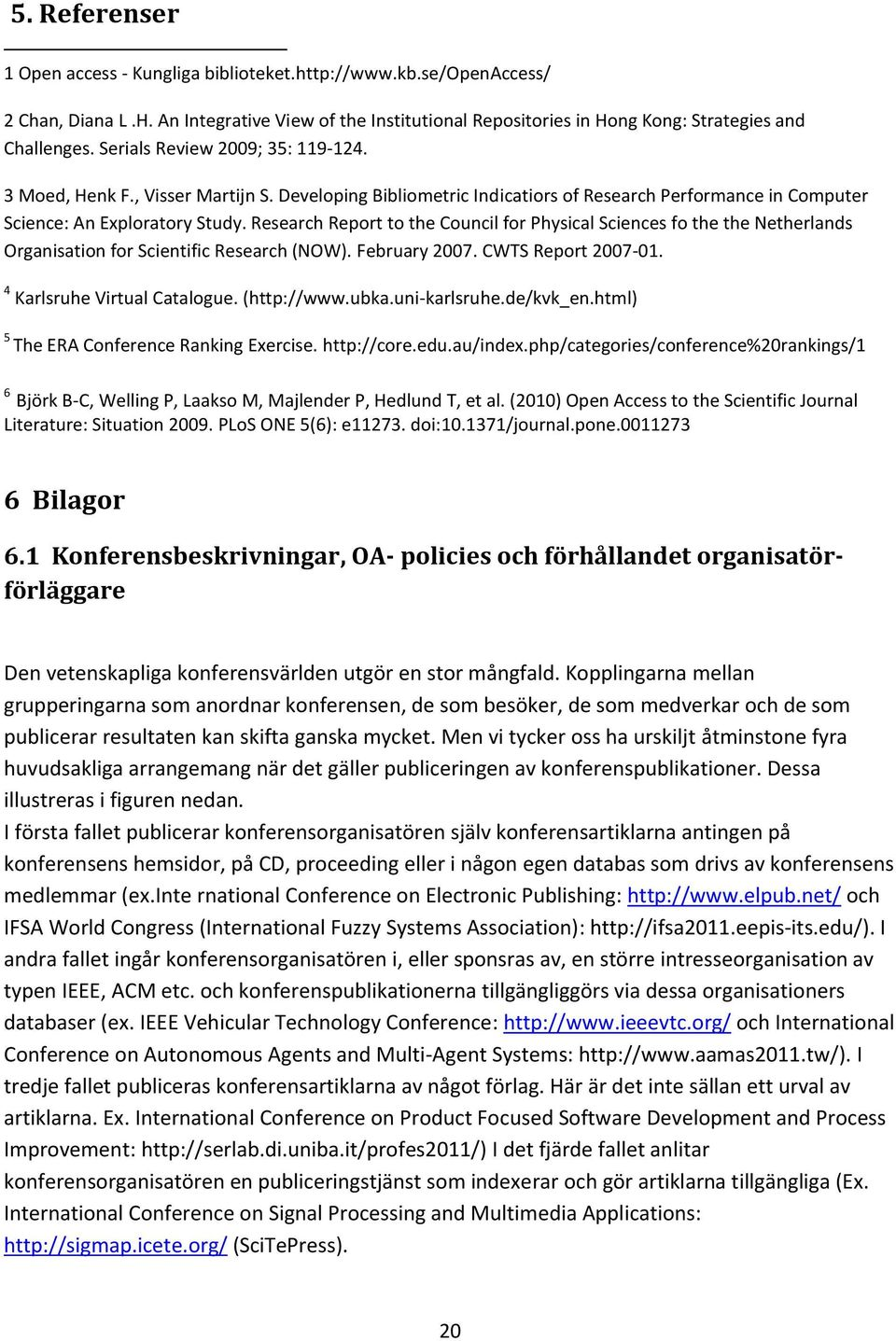 Research Report to the Council for Physical Sciences fo the the Netherlands Organisation for Scientific Research (NOW). February 2007. CWTS Report 2007-01. 4 Karlsruhe Virtual Catalogue. (http://www.