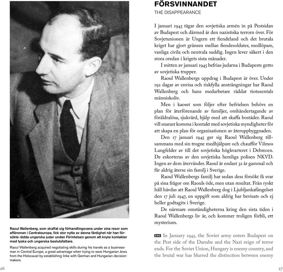 Raoul Wallenberg acquired negotiating skills during his travels as a businessman in Central Europe, a great advantage when trying to save Hungarian Jews from the Holocaust by establishing links with