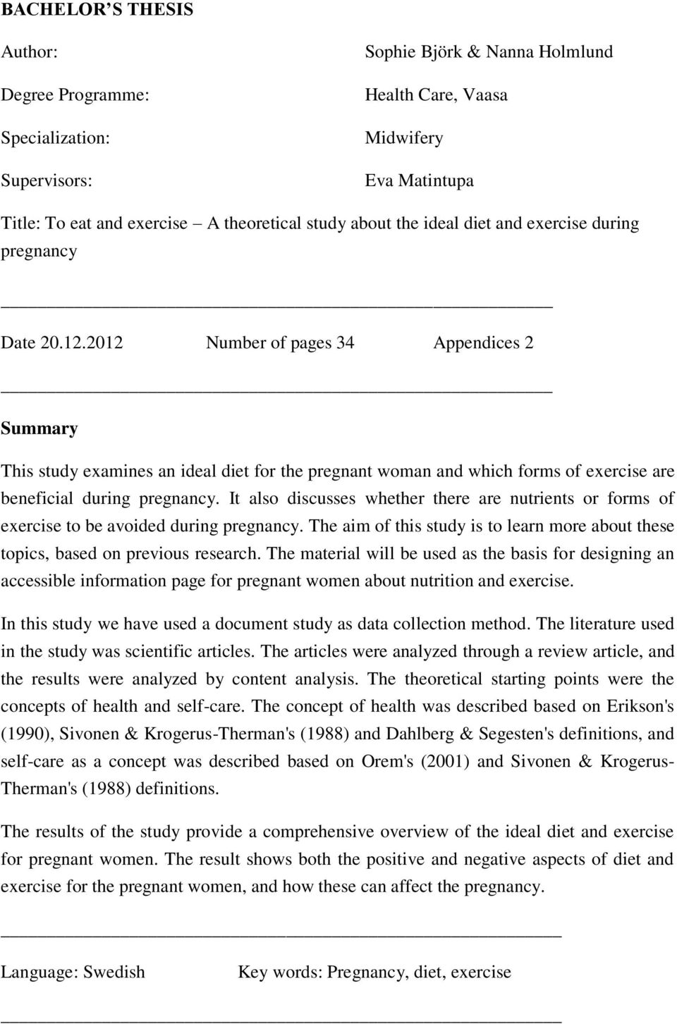 2012 Number of pages 34 Appendices 2 Summary This study examines an ideal diet for the pregnant woman and which forms of exercise are beneficial during pregnancy.