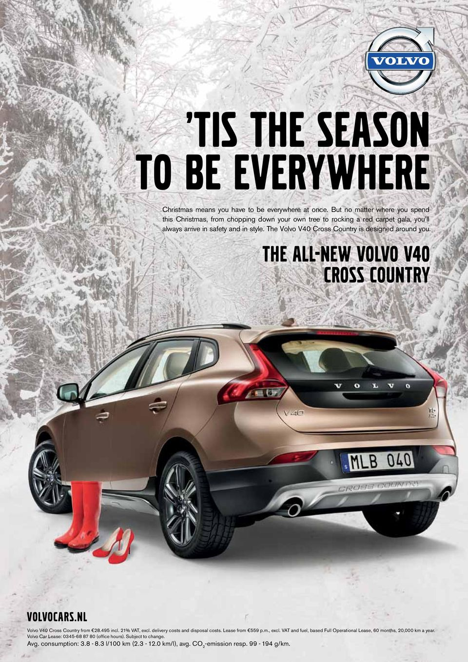 The Volvo V40 Cross Country is designed around you. THE ALL-NEW VOLVO V40 CROSS COUNTRY volvocars.nl Volvo V40 Cross Country from 28.495 incl. 21% VAT, excl.