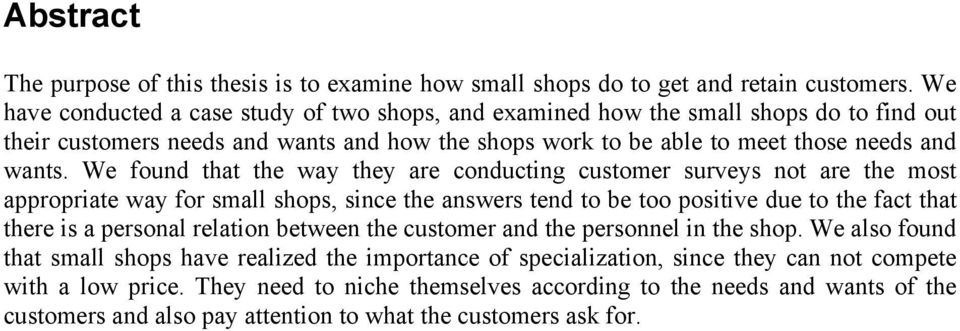 We found that the way they are conducting customer surveys not are the most appropriate way for small shops, since the answers tend to be too positive due to the fact that there is a personal