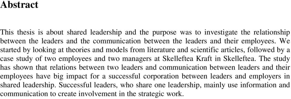 We started by looking at theories and models from literature and scientific articles, followed by a case study of two employees and two managers at Skelleftea Kraft in