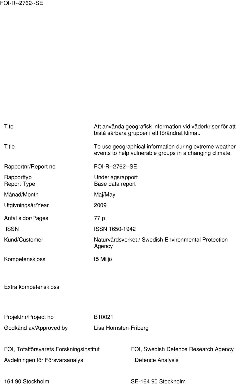 Rapportnr/Report no Rapporttyp Report Type FOI-R--2762--SE Underlagsrapport Base data report Månad/Month Maj/May Utgivningsår/Year 2009 Antal sidor/pages 77 p ISSN ISSN 1650-1942