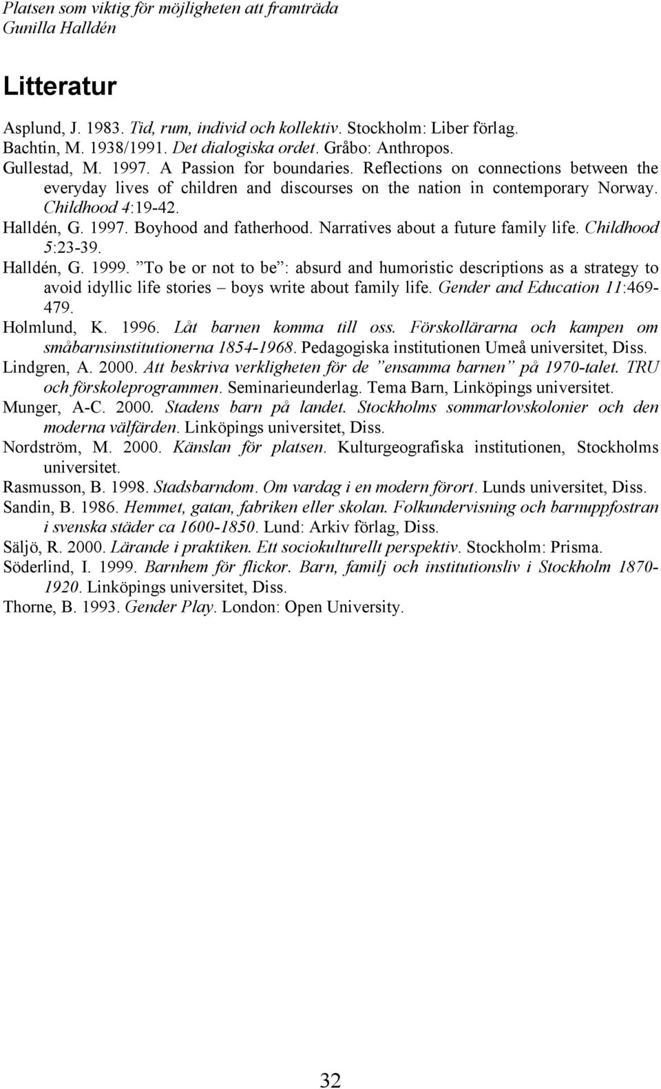 Narratives about a future family life. Childhood 5:23-39. Halldén, G. 1999.