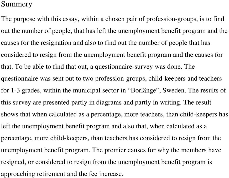 The questionnaire was sent out to two profession-groups, child-keepers and teachers for 1-3 grades, within the municipal sector in Borlänge, Sweden.