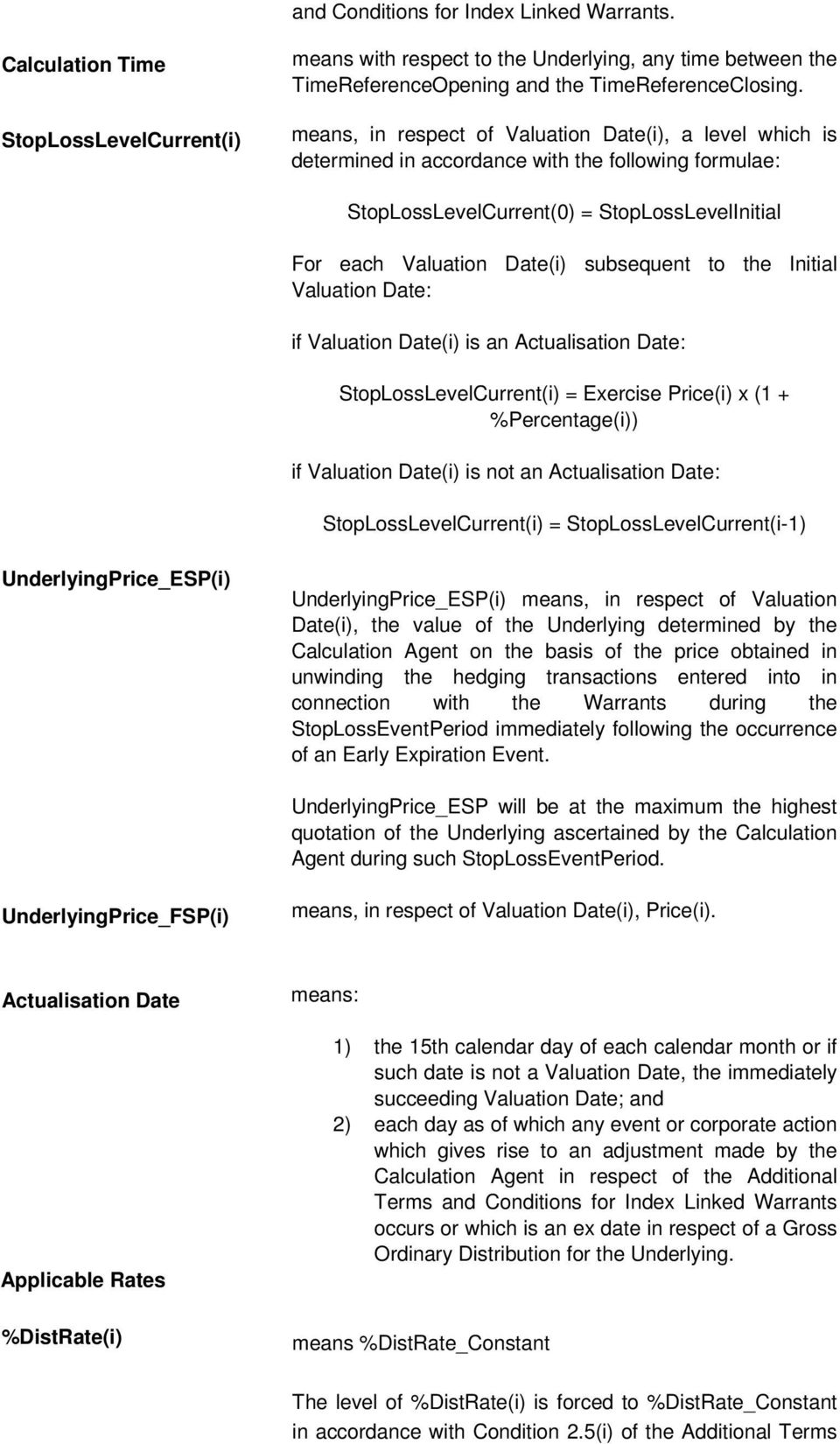 the Initial Valuation Date: if Valuation Date(i) is an Actualisation Date: StopLossLevelCurrent(i) = Exercise Price(i) x (1 + %Percentage(i)) if Valuation Date(i) is not an Actualisation Date: