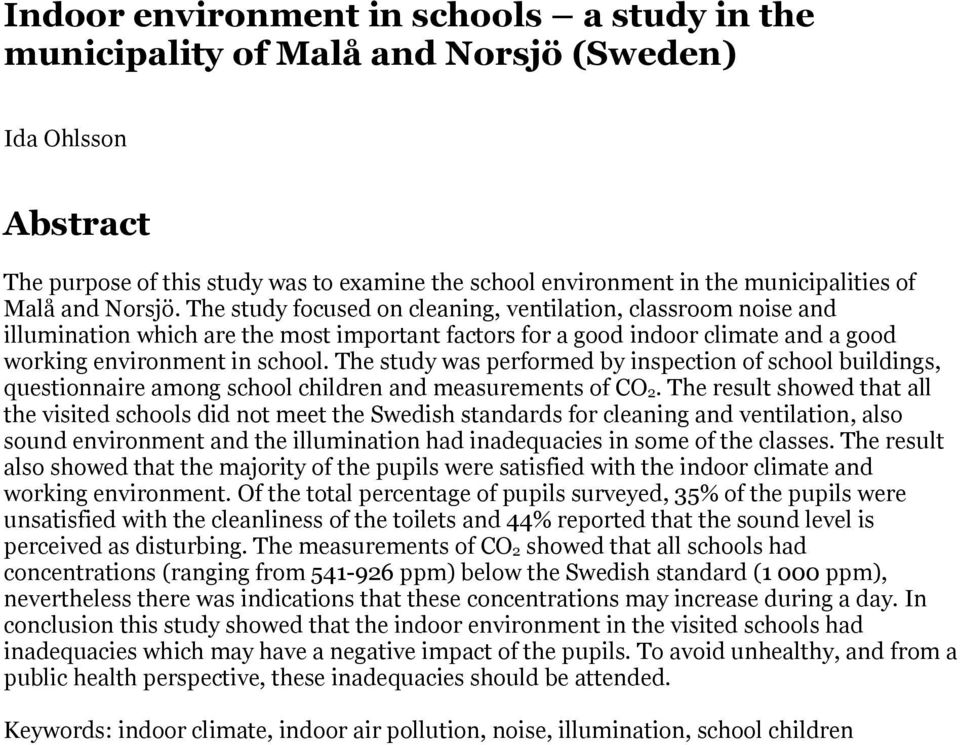 The study was performed by inspection of school buildings, questionnaire among school children and measurements of CO 2.