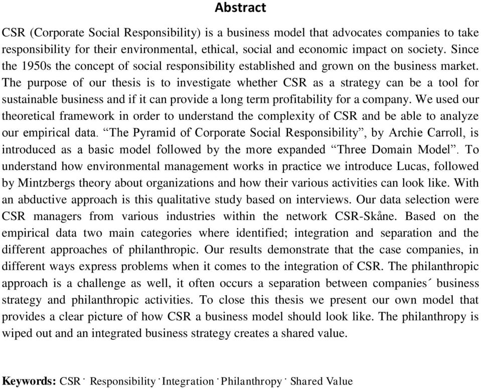 The purpose of our thesis is to investigate whether CSR as a strategy can be a tool for sustainable business and if it can provide a long term profitability for a company.