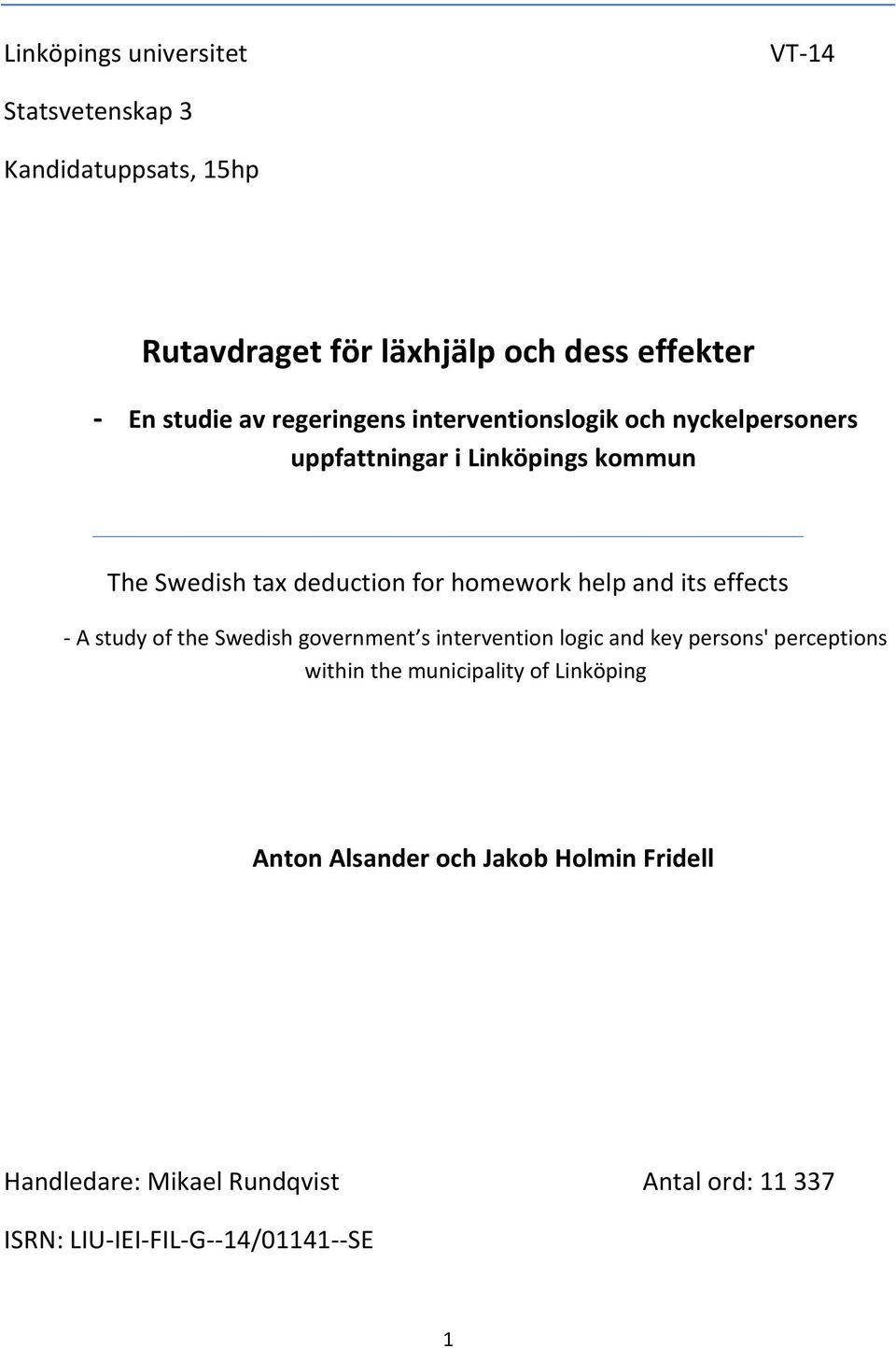 and its effects - A study of the Swedish government s intervention logic and key persons' perceptions within the municipality of