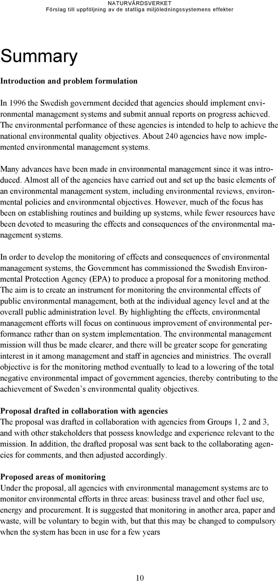 Many advances have been made in environmental management since it was introduced.