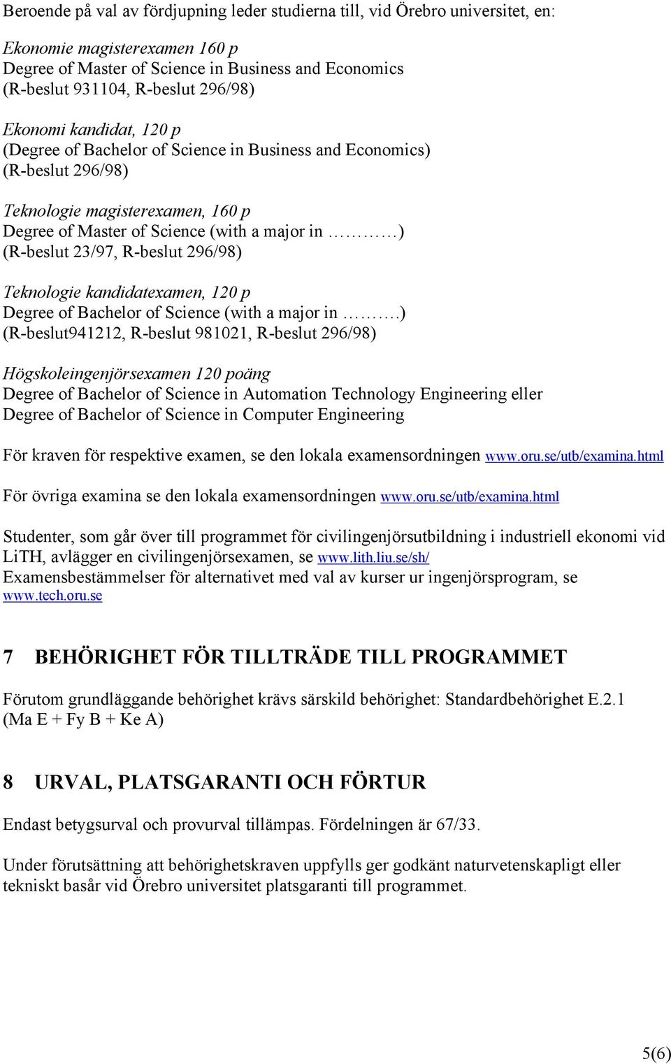 R-beslut 296/98) Teknologie kandidatexamen, 120 p Degree of Bachelor of Science (with a major in.