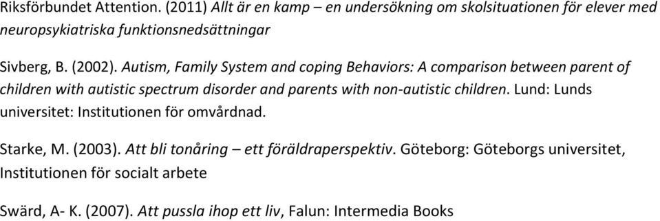 Autism, Family System and coping Behaviors: A comparison between parent of children with autistic spectrum disorder and parents with