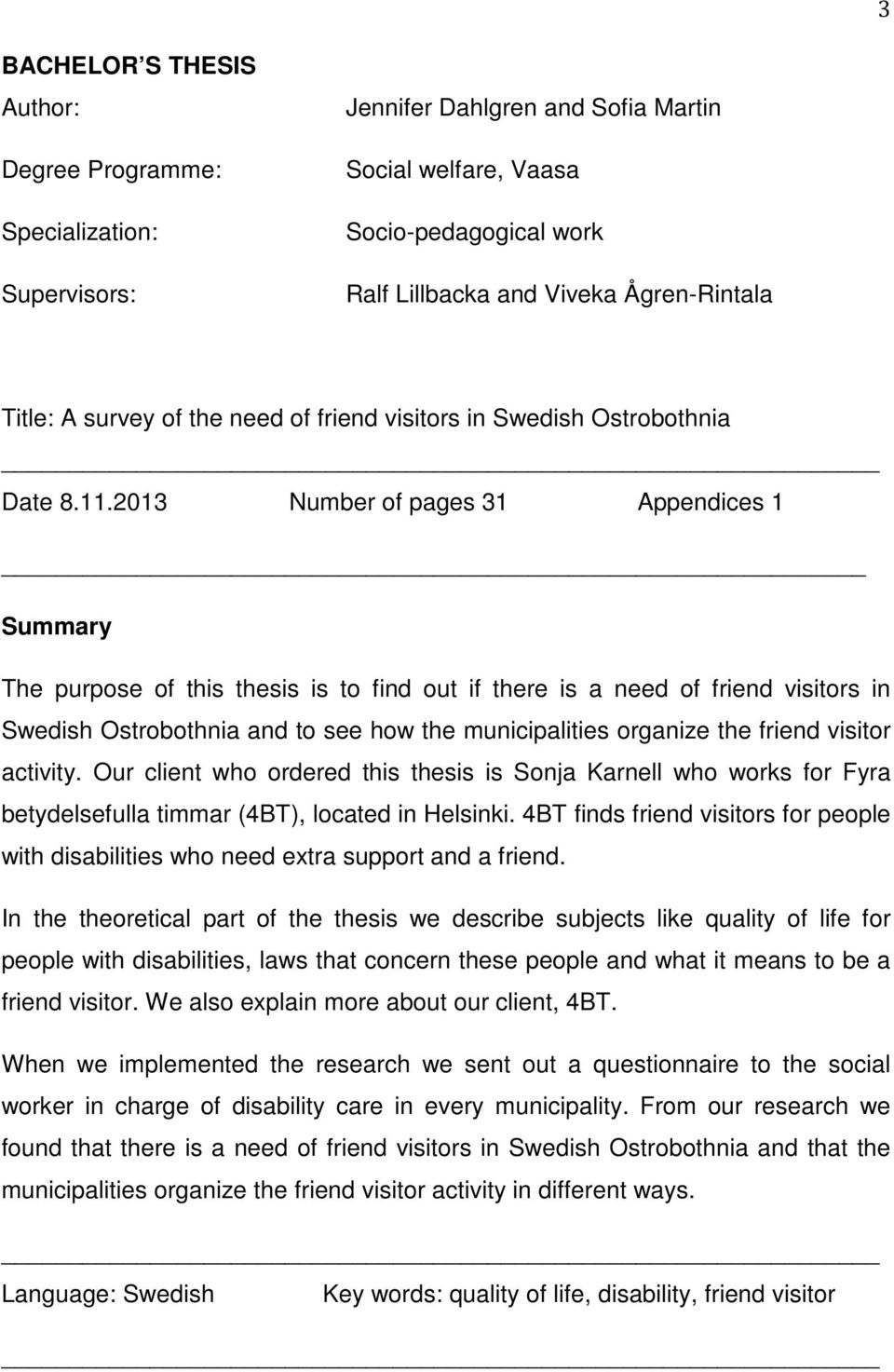 2013 Number of pages 31 Appendices 1 Summary The purpose of this thesis is to find out if there is a need of friend visitors in Swedish Ostrobothnia and to see how the municipalities organize the