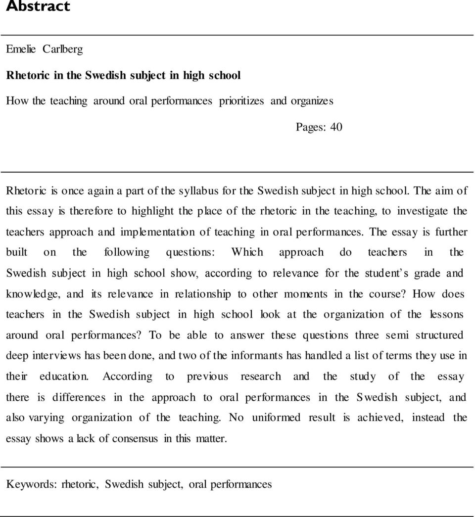 The aim of this essay is therefore to highlight the place of the rhetoric in the teaching, to investigate the teachers approach and implementation of teaching in oral performances.