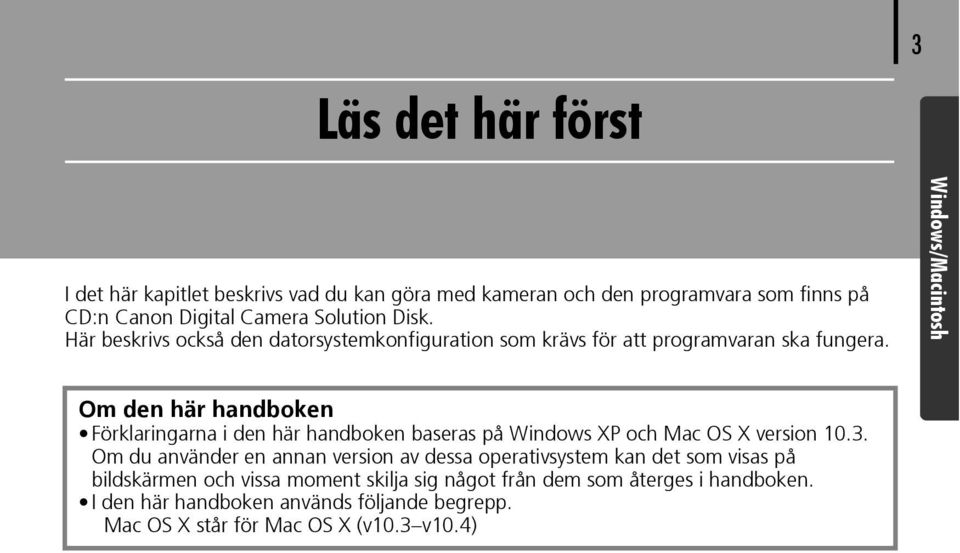 Windows/Macintosh Om den här handboken Förklaringarna i den här handboken baseras på Windows XP och Mac OS X version 10.3.
