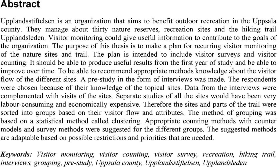The purpose of this thesis is to make a plan for recurring visitor monitoring of the nature sites and trail. The plan is intended to include visitor surveys and visitor counting.