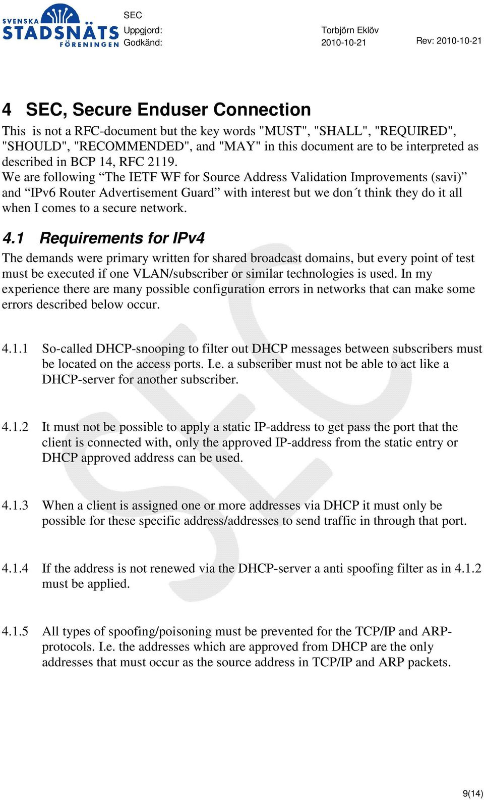 We are following The IETF WF for Source Address Validation Improvements (savi) and IPv6 Router Advertisement Guard with interest but we don t think they do it all when I comes to a secure network. 4.