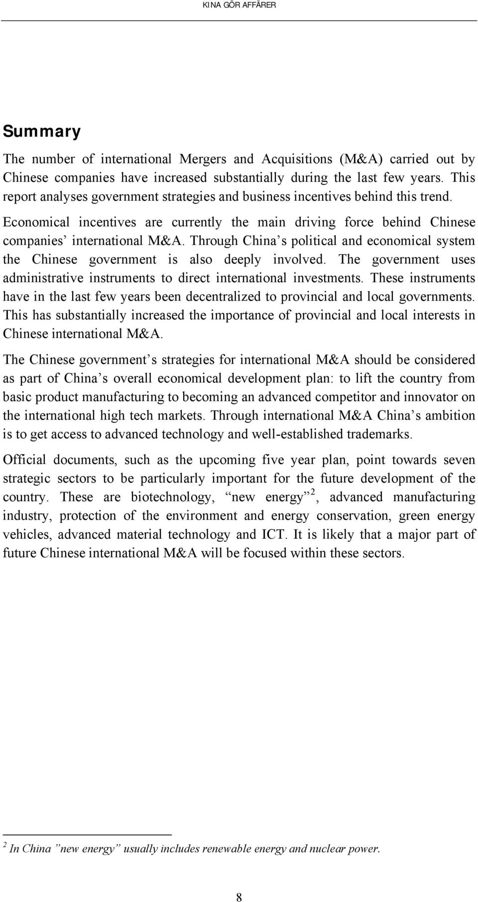 Through China s political and economical system the Chinese government is also deeply involved. The government uses administrative instruments to direct international investments.