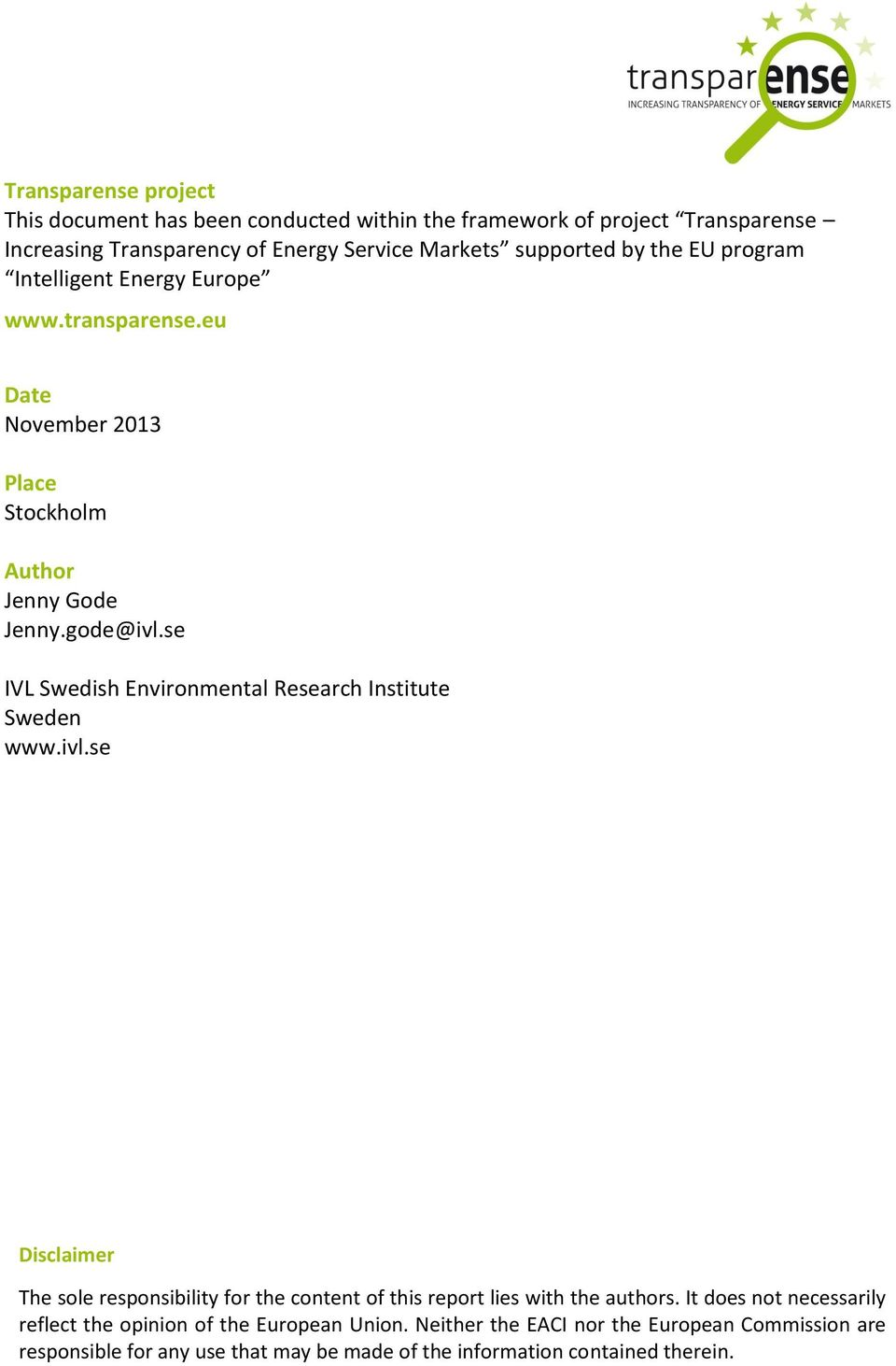 se IVL Swedish Environmental Research Institute Sweden www.ivl.se Disclaimer The sole responsibility for the content of this report lies with the authors.