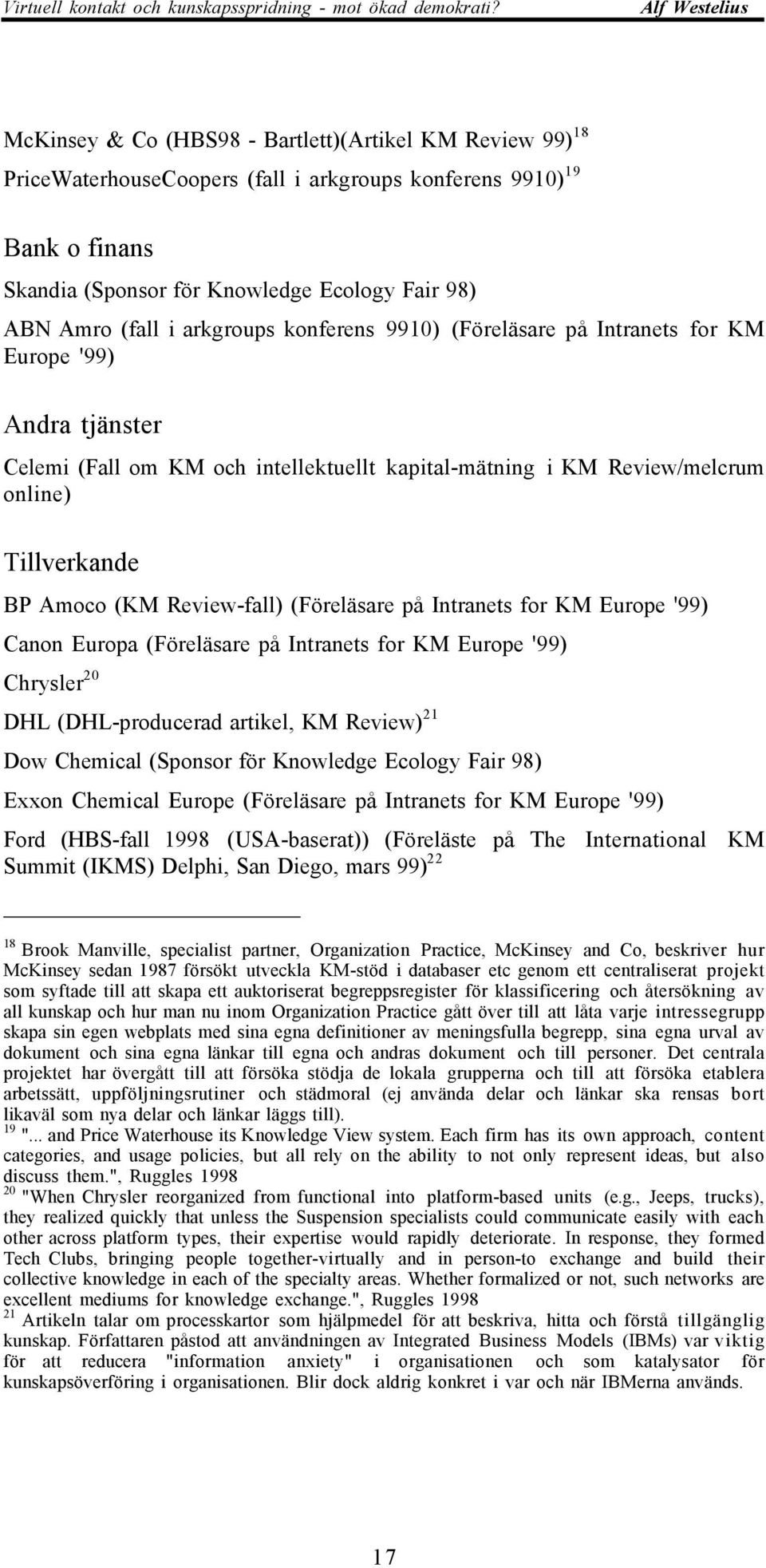 Review-fall) (FšrelŠsare pœ Intranets for KM Europe '99) Canon Europa (FšrelŠsare pœ Intranets for KM Europe '99) Chrysler 20 DHL (DHL-producerad artikel, KM Review) 21 Dow Chemical (Sponsor fšr
