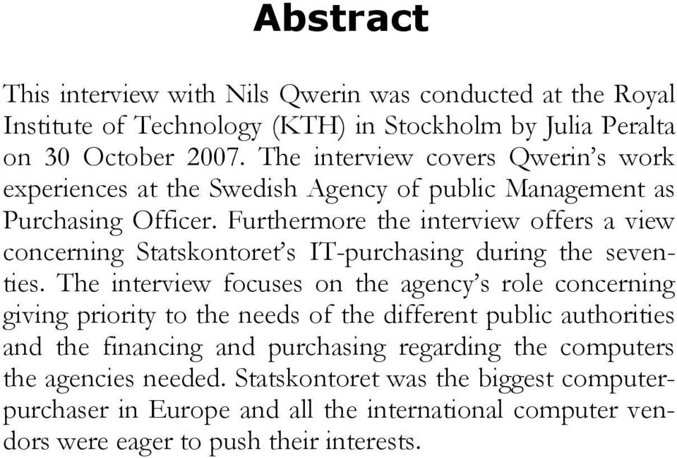 Furthermore the interview offers a view concerning Statskontoret s IT-purchasing during the seventies.