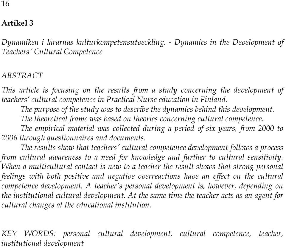 Nurse education in Finland. The purpose of the study was to describe the dynamics behind this development. The theoretical frame was based on theories concerning cultural competence.