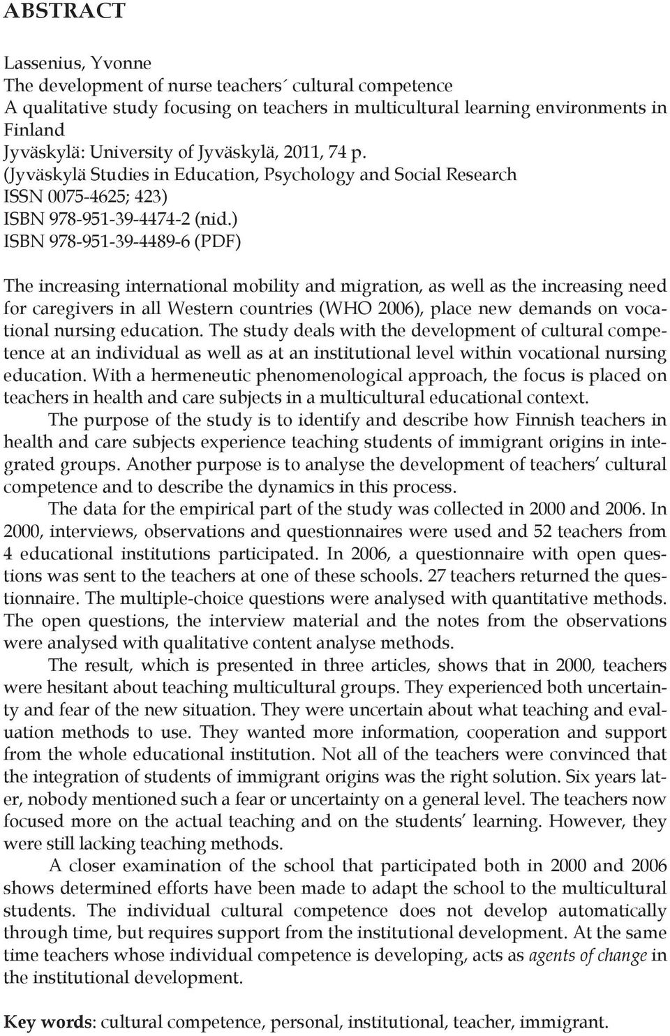 ) ISBN 978-951-39-4489-6 (PDF) The increasing international mobility and migration, as well as the increasing need for caregivers in all Western countries (WHO 2006), place new demands on vocational