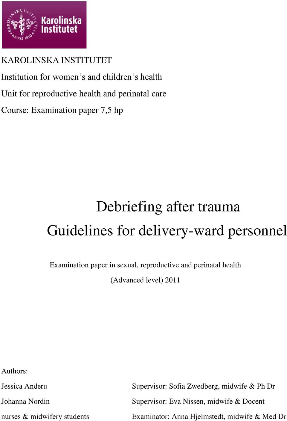 reproductive and perinatal health (Advanced level) 2011 Authors: Jessica Anderu Johanna Nordin nurses & midwifery students