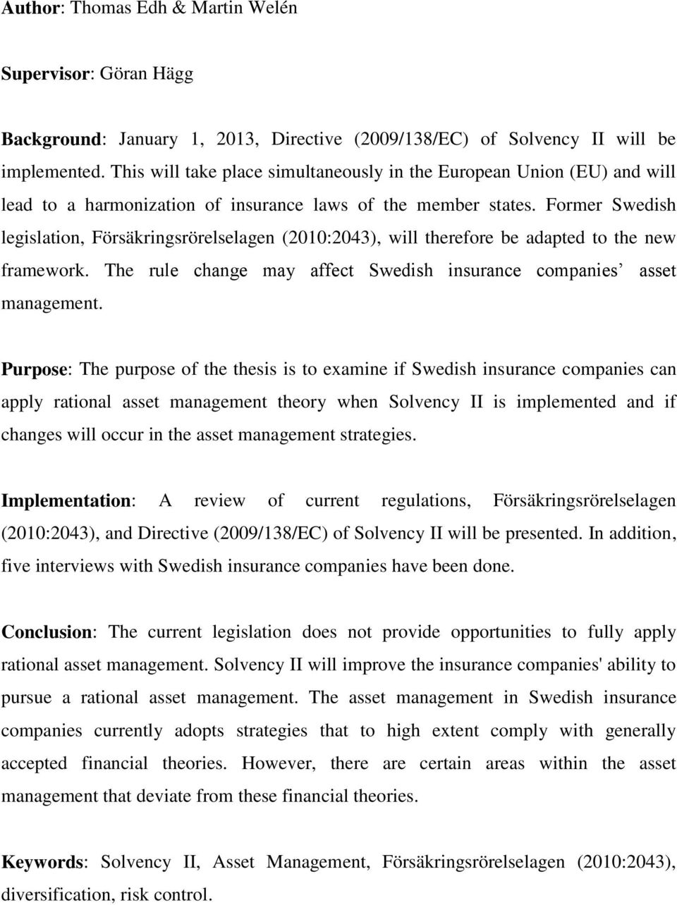 Former Swedish legislation, Försäkringsrörelselagen (2010:2043), will therefore be adapted to the new framework. The rule change may affect Swedish insurance companies asset management.