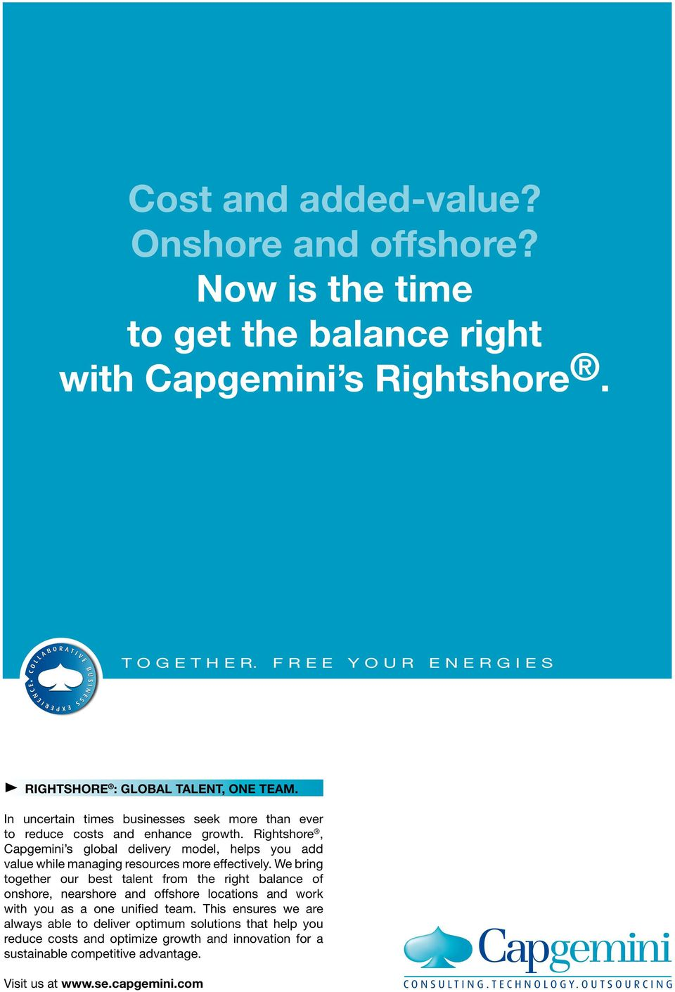 Rightshore, Capgemini s global delivery model, helps you add value while managing resources more effectively.