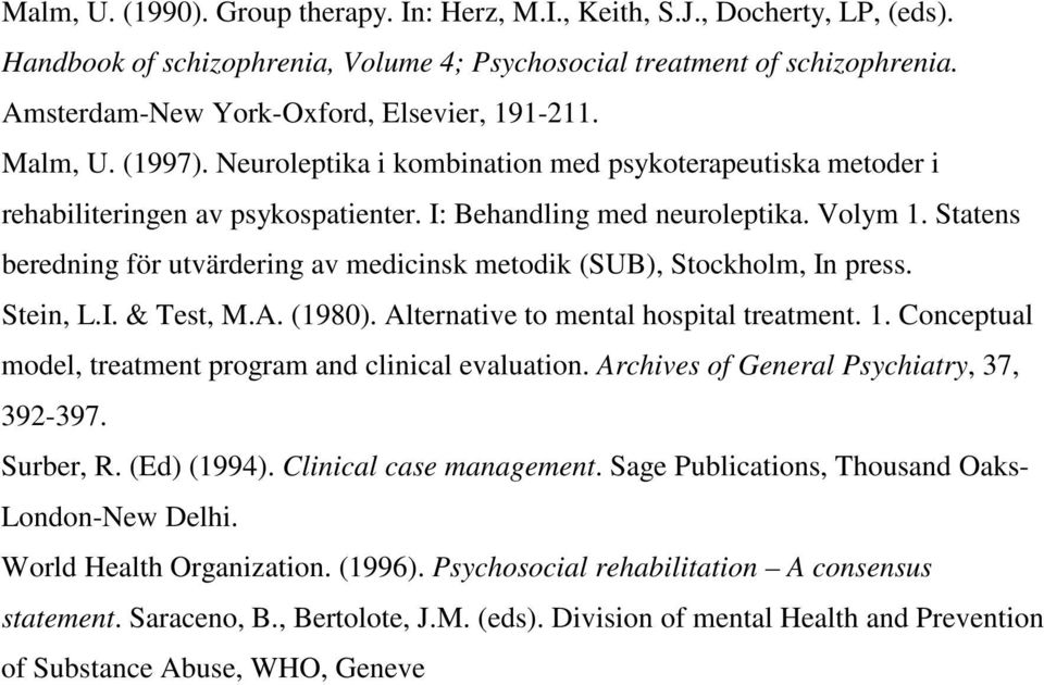 Statens beredning för utvärdering av medicinsk metodik (SUB), Stockholm, In press. Stein, L.I. & Test, M.A. (1980). Alternative to mental hospital treatment. 1.