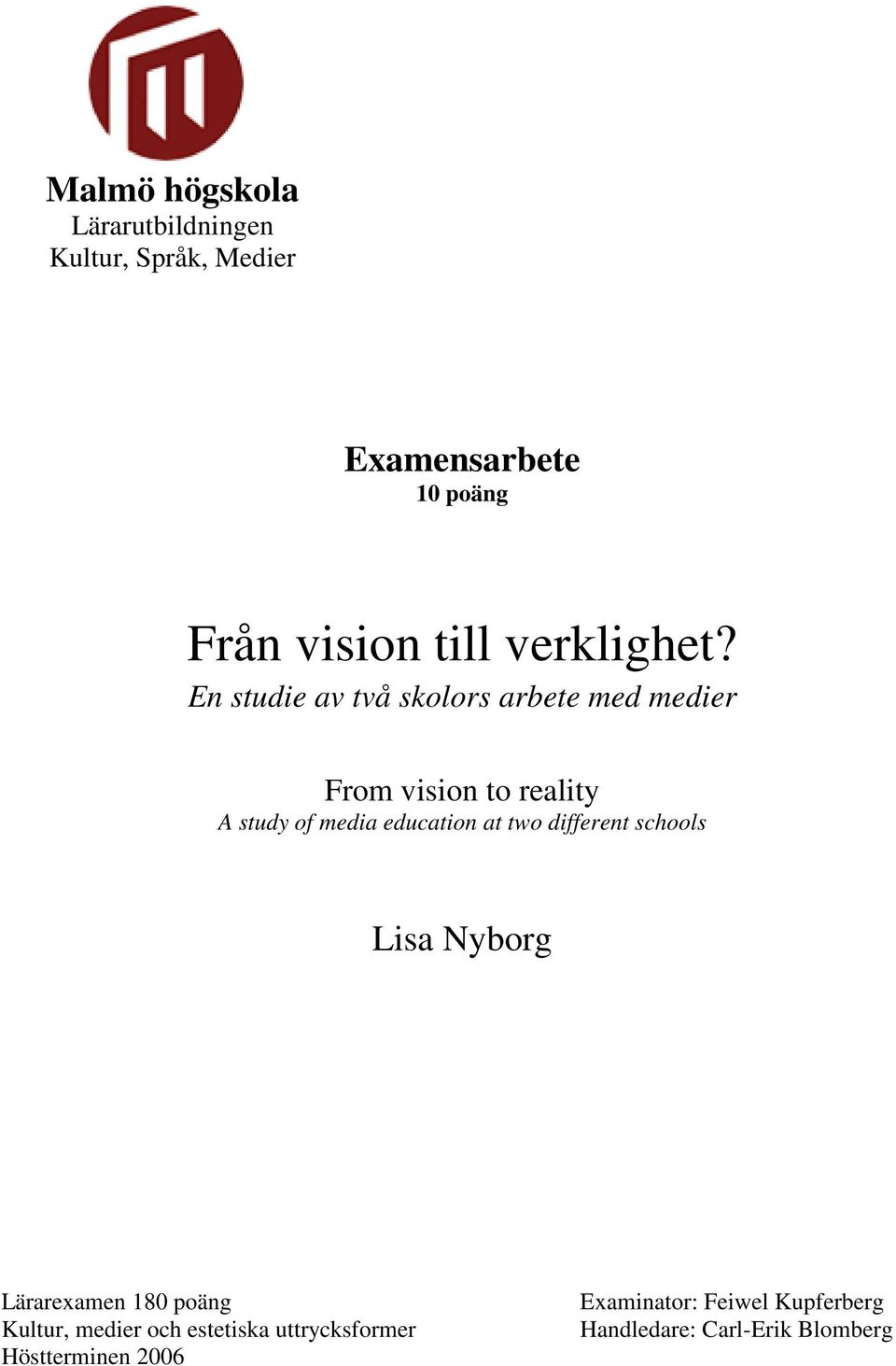 En studie av två skolors arbete med medier From vision to reality A study of media education at