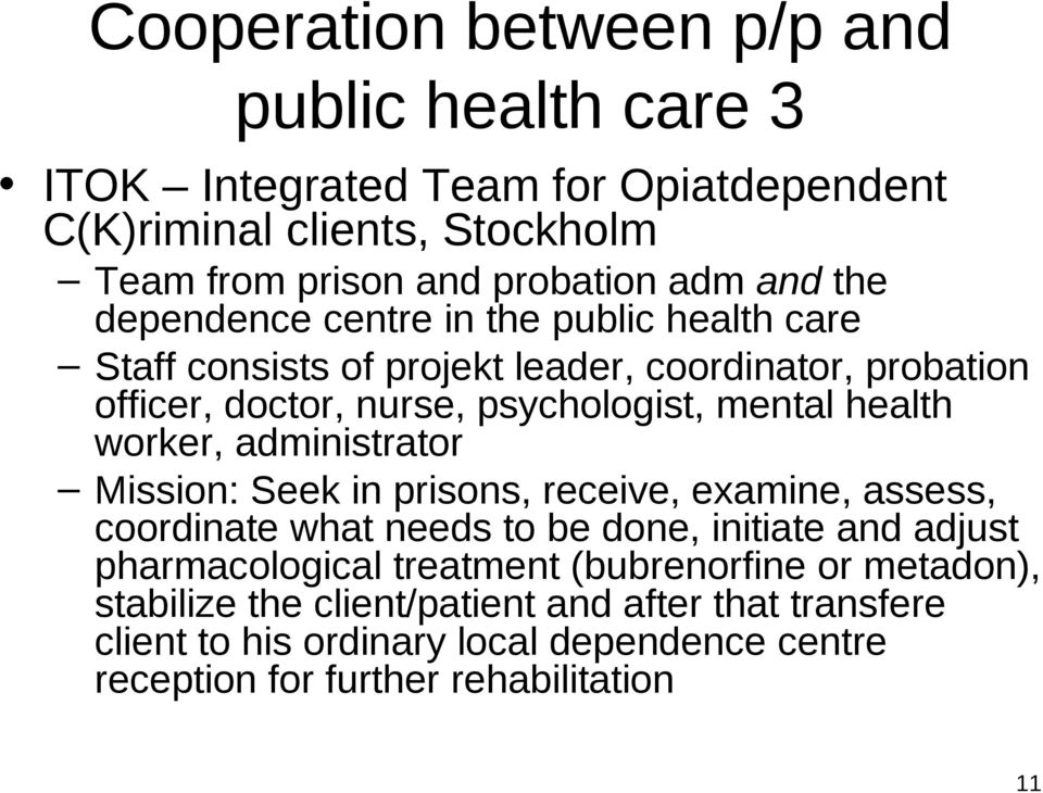 worker, administrator Mission: Seek in prisons, receive, examine, assess, coordinate what needs to be done, initiate and adjust pharmacological treatment