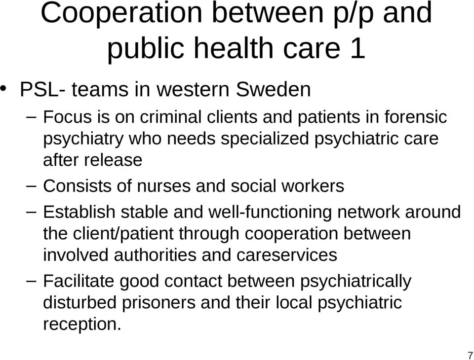 Establish stable and well-functioning network around the client/patient through cooperation between involved