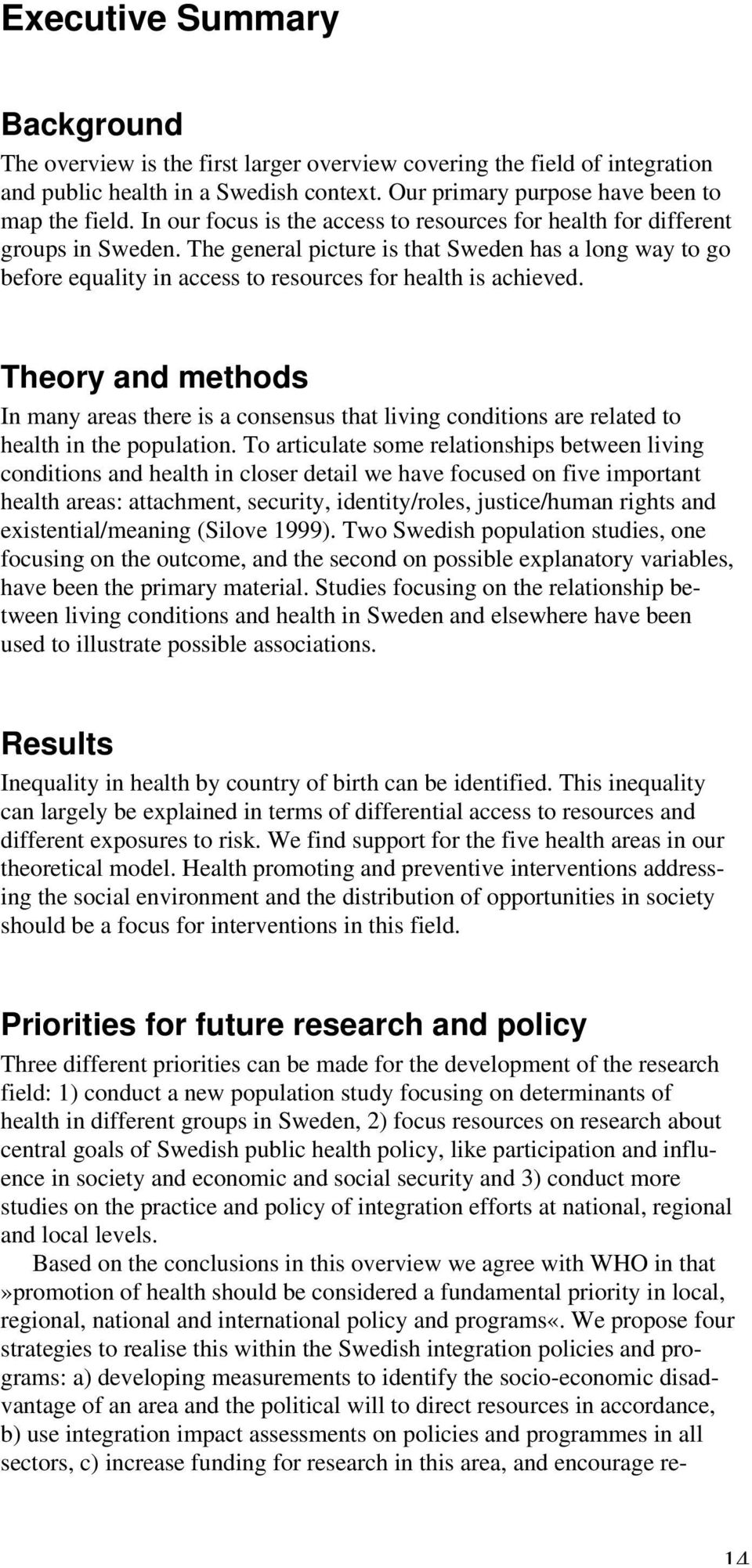 The general picture is that Sweden has a long way to go before equality in access to resources for health is achieved.