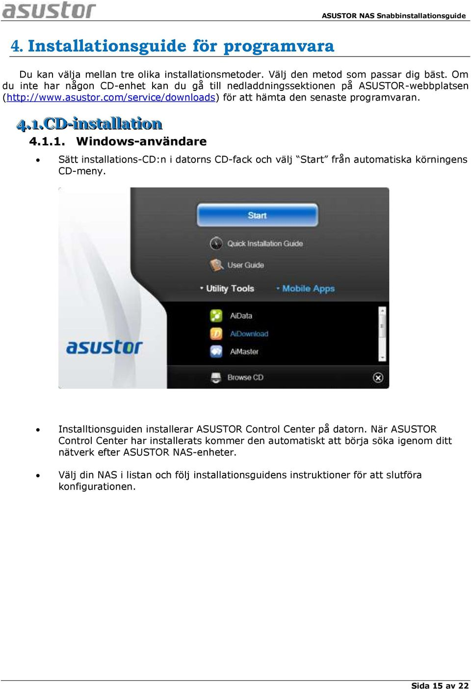 . CD-iinstallllatiion 4.1.1. Windows-anvä ndare Sätt installations-cd:n i datorns CD-fack och välj Start från automatiska körningens CD-meny.