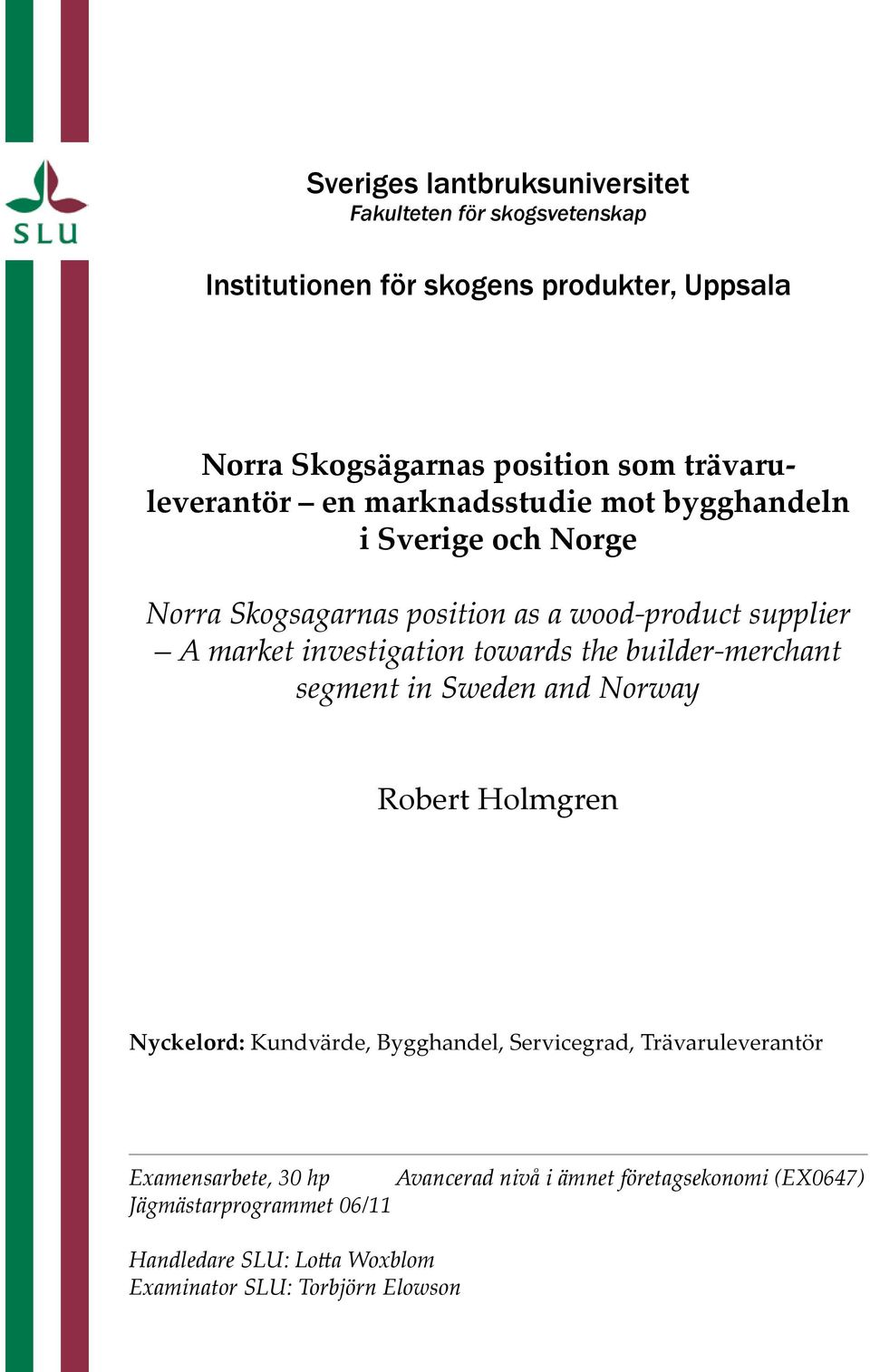 investigation towards the builder-merchant segment in Sweden and Norway Robert Holmgren Nyckelord: Kundvärde, Bygghandel, Servicegrad,