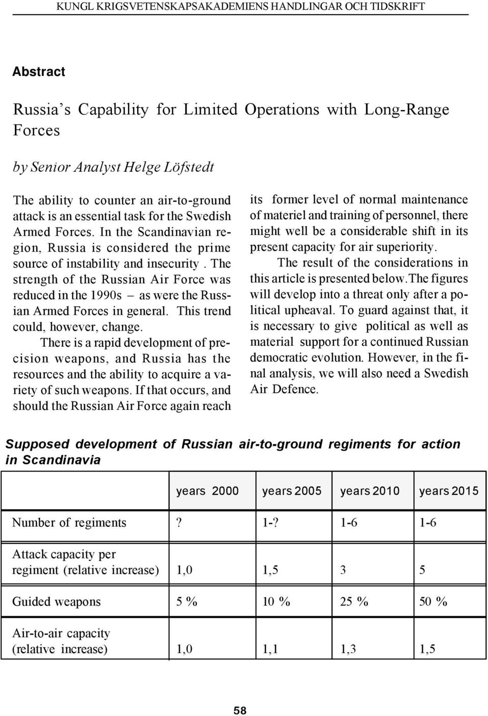 The strength of the Russian Air Force was reduced in the 1990s as were the Russian Armed Forces in general. This trend could, however, change.