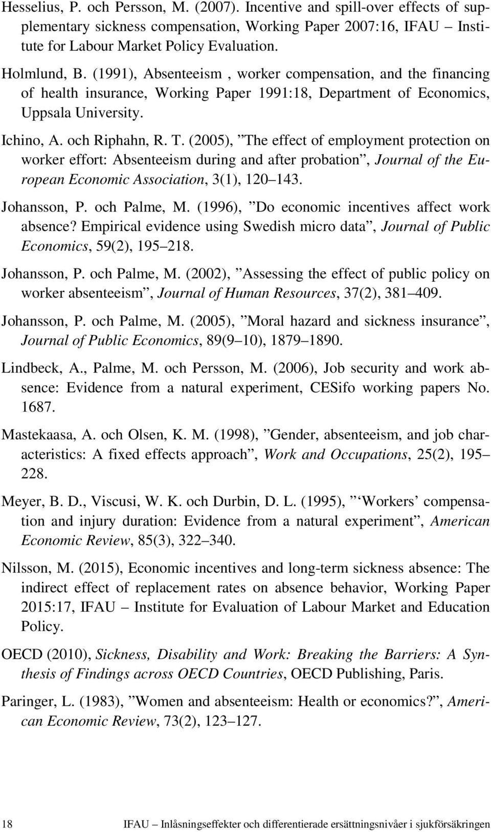 (2005), The effect of employment protection on worker effort: Absenteeism during and after probation, Journal of the European Economic Association, 3(1), 120 143. Johansson, P. och Palme, M.