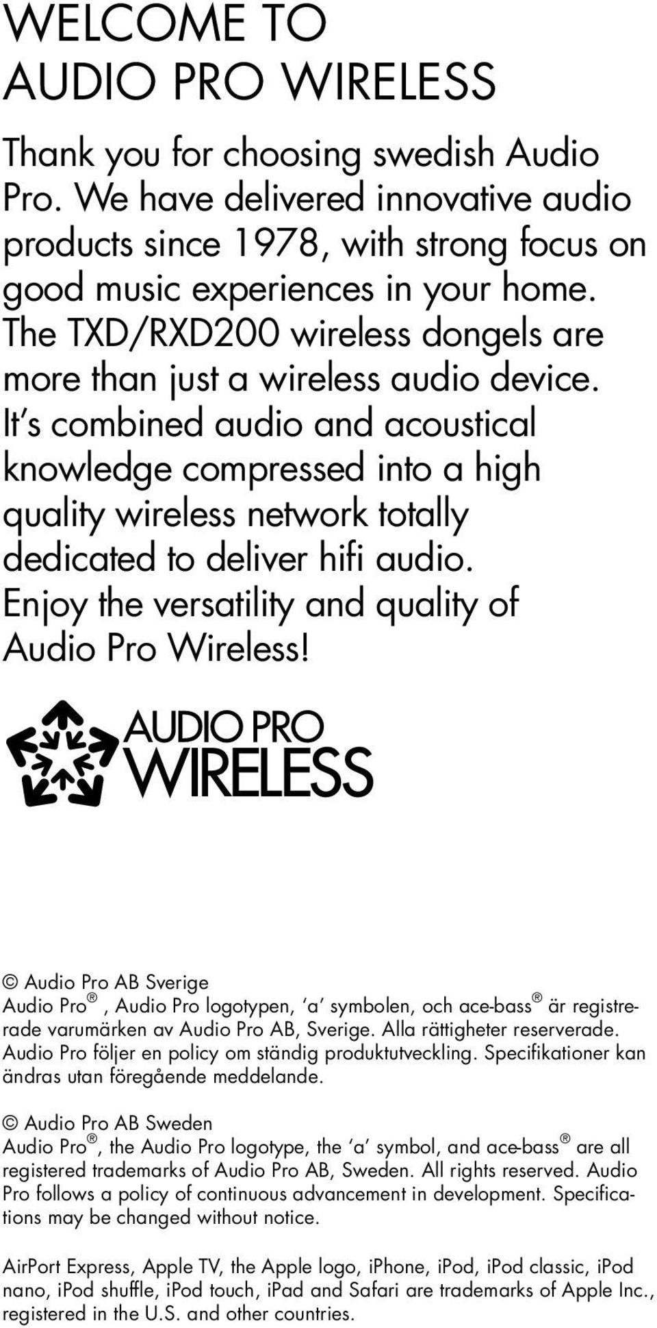 It s combined audio and acoustical knowledge compressed into a high quality wireless network totally dedicated to deliver hifi audio. Enjoy the versatility and quality of Audio Pro Wireless!