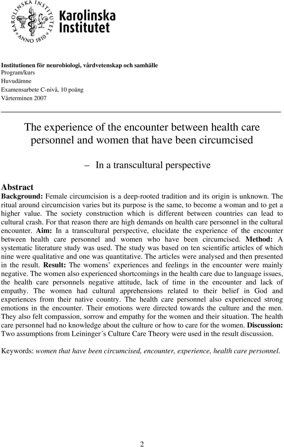 The ritual around circumcision varies but its purpose is the same, to become a woman and to get a higher value.