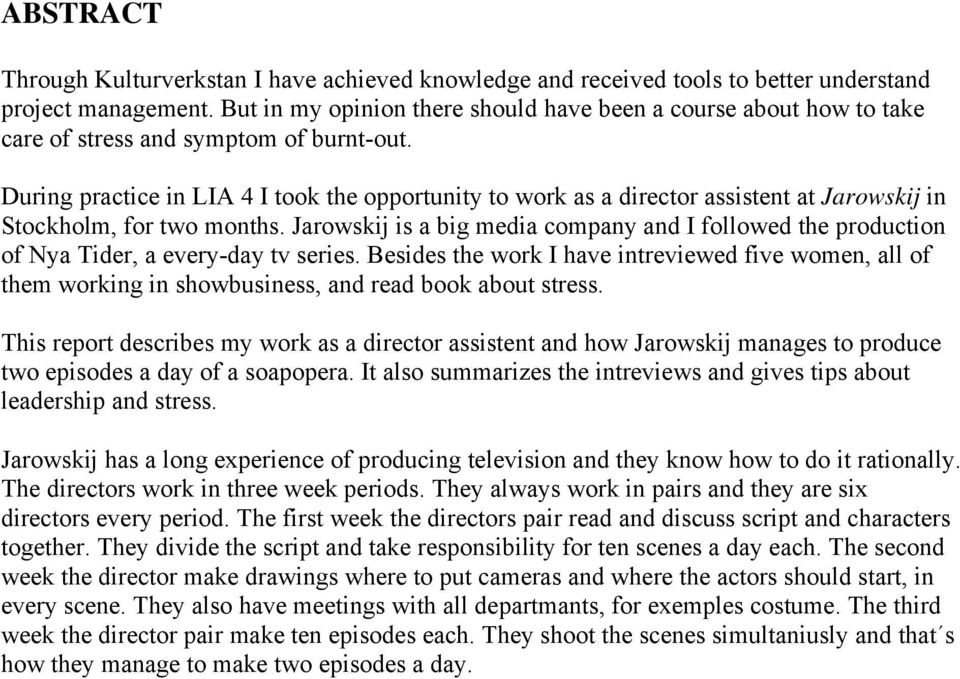 During practice in LIA 4 I took the opportunity to work as a director assistent at Jarowskij in Stockholm, for two months.