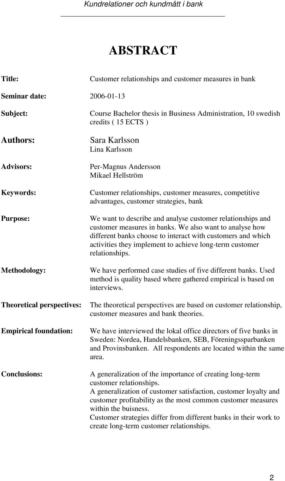 customer measures, competitive advantages, customer strategies, bank We want to describe and analyse customer relationships and customer measures in banks.