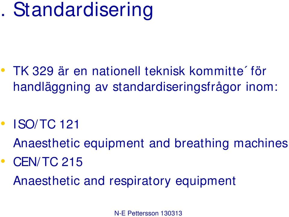 inom: ISO/TC 121 Anaesthetic equipment and breathing